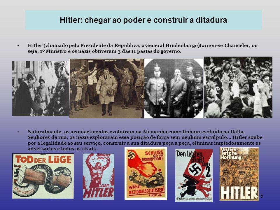5 Hitler (chamado pelo Presidente da República, o General Hindenburgo)tornou-se Chanceler, ou seja, 1º Ministro e os nazis obtiveram 3 das 11 pastas d