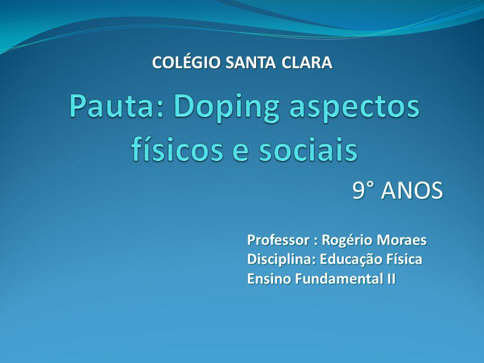 9° ANOS Professor : Rogério Moraes Disciplina: Educação Física Ensino Fundamental II COLÉGIO SANTA CLARA