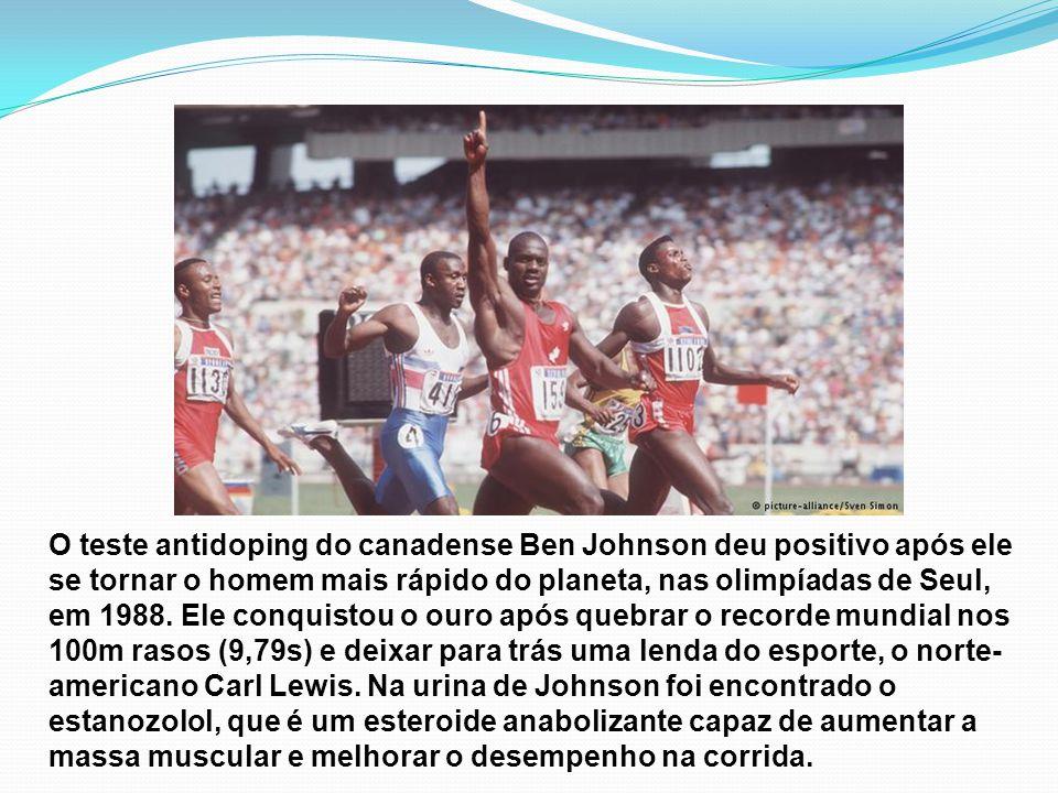 O teste antidoping do canadense Ben Johnson deu positivo após ele se tornar o homem mais rápido do planeta, nas olimpíadas de Seul, em 1988. Ele conqu