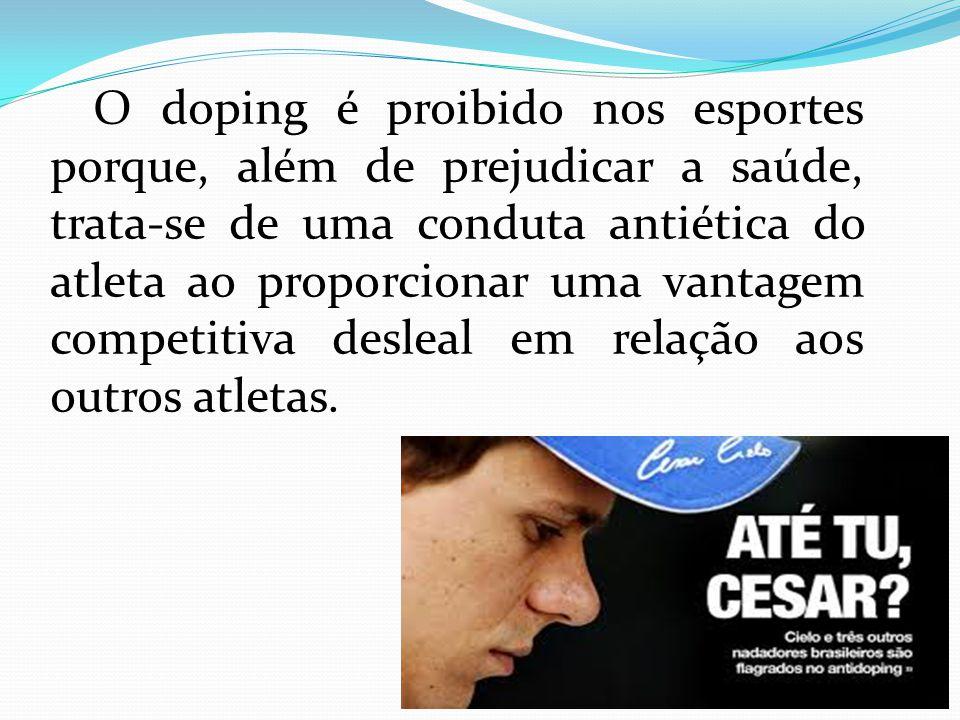 O doping é proibido nos esportes porque, além de prejudicar a saúde, trata-se de uma conduta antiética do atleta ao proporcionar uma vantagem competit