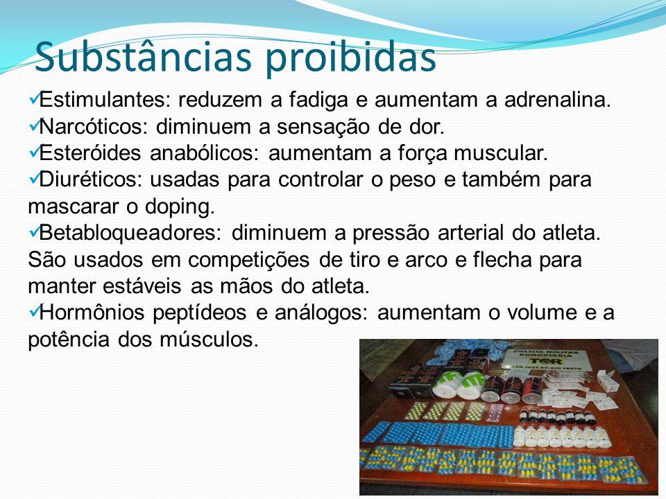 Substâncias proibidas Estimulantes: reduzem a fadiga e aumentam a adrenalina. Narcóticos: diminuem a sensação de dor. Esteróides anabólicos: aumentam