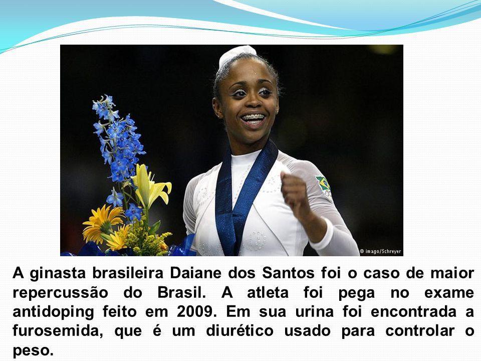 A ginasta brasileira Daiane dos Santos foi o caso de maior repercussão do Brasil. A atleta foi pega no exame antidoping feito em 2009. Em sua urina fo