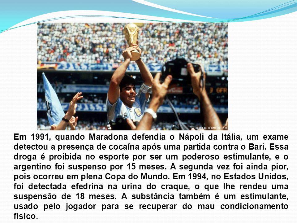 Em 1991, quando Maradona defendia o Nápoli da Itália, um exame detectou a presença de cocaína após uma partida contra o Bari. Essa droga é proibida no
