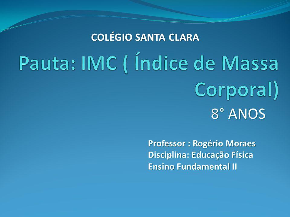 8° ANOS Professor : Rogério Moraes Disciplina: Educação Física Ensino Fundamental II COLÉGIO SANTA CLARA