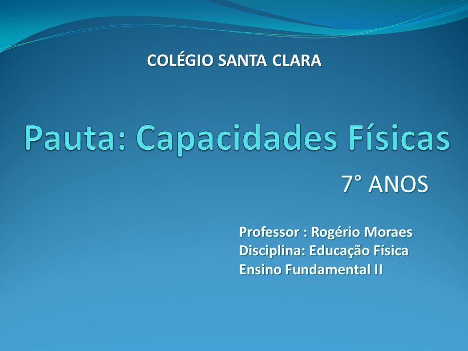 7° ANOS Professor : Rogério Moraes Disciplina: Educação Física Ensino Fundamental II COLÉGIO SANTA CLARA