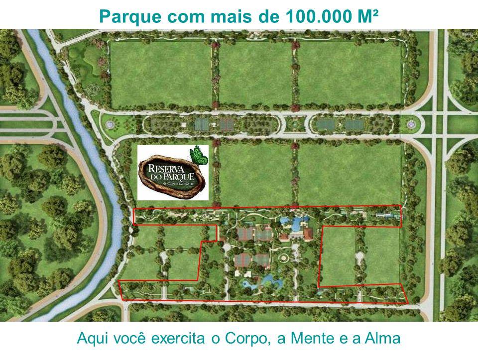 Parque com mais de 100.000 M² Aqui você exercita o Corpo, a Mente e a Alma