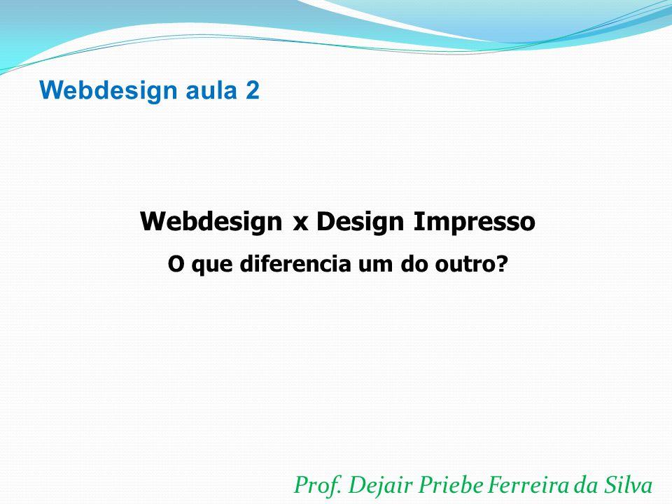 Webdesign aula 2 Webdesign x Design Impresso O que diferencia um do outro