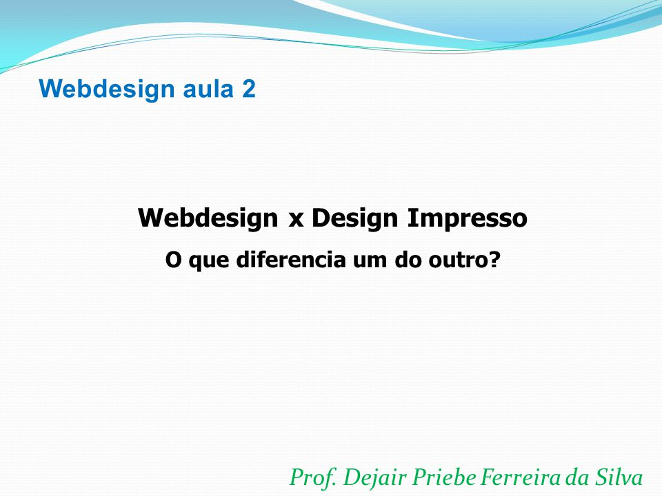 Prof. Dejair Priebe Ferreira da Silva Webdesign aula 2