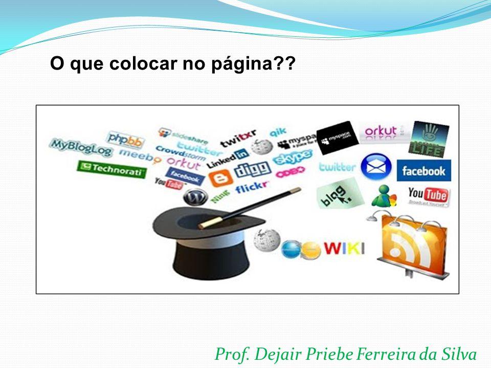 Prof. Dejair Priebe Ferreira da Silva O que colocar no página