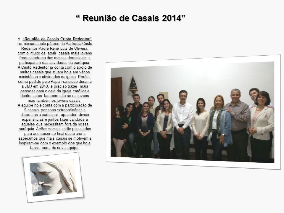 """"""" Reunião de Casais 2014"""" A """"Reunião de Casais Cristo Redentor"""" foi iniciada pelo pároco da Paróquia Cristo Redentor Padre Renê Luiz de Oliveira, com"""