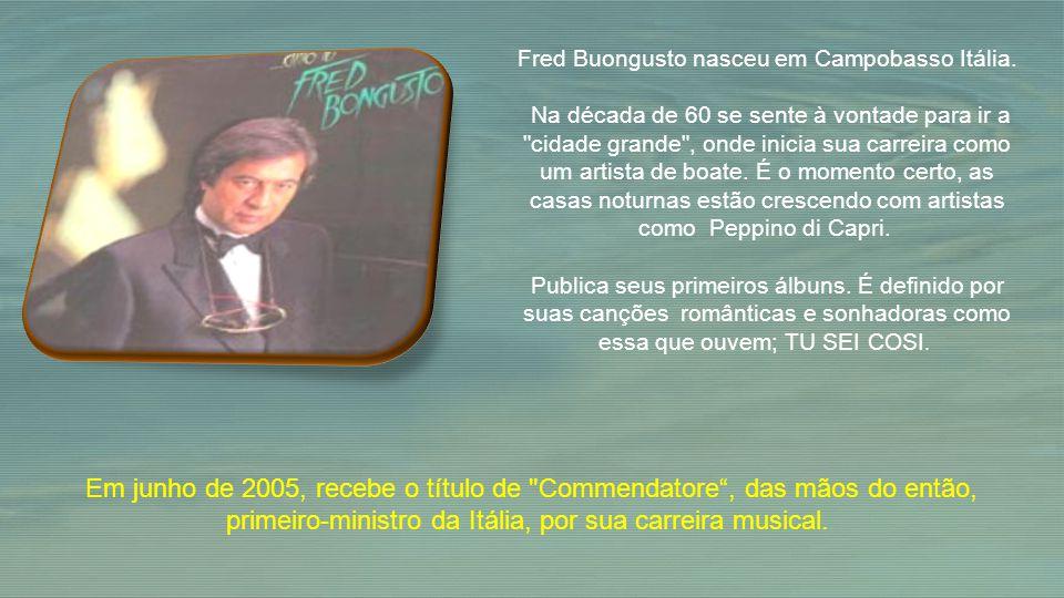 Fred Buongusto nasceu em Campobasso Itália.