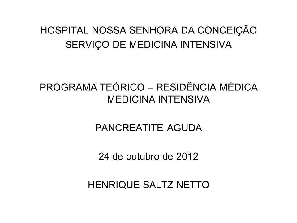 HOSPITAL NOSSA SENHORA DA CONCEIÇÃO SERVIÇO DE MEDICINA INTENSIVA PROGRAMA TEÓRICO – RESIDÊNCIA MÉDICA MEDICINA INTENSIVA PANCREATITE AGUDA 24 de outu