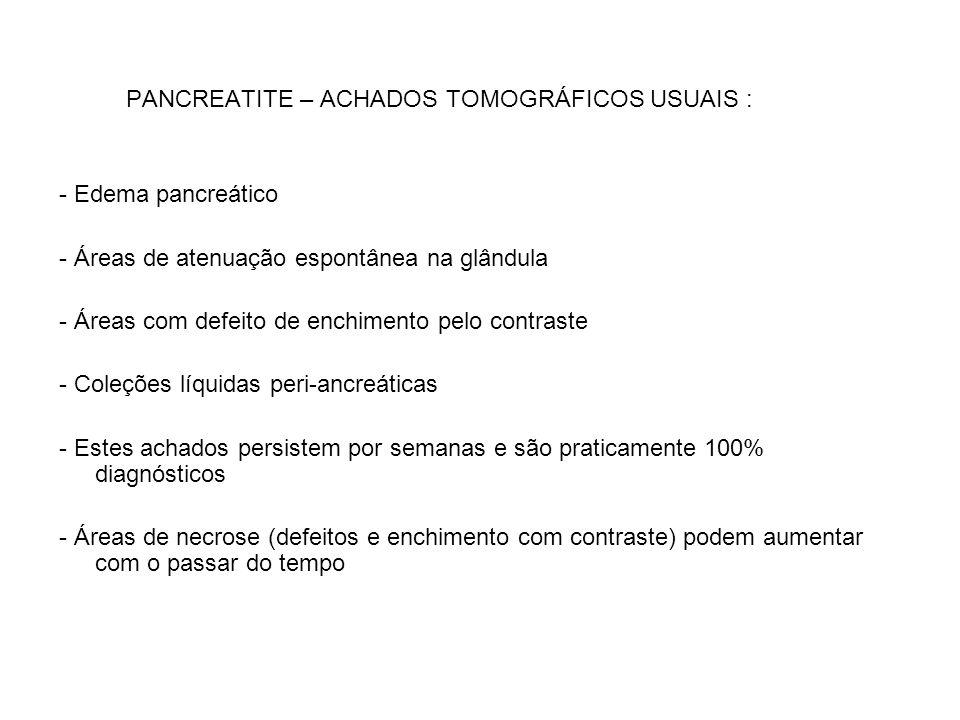 PANCREATITE – ACHADOS TOMOGRÁFICOS USUAIS : - Edema pancreático - Áreas de atenuação espontânea na glândula - Áreas com defeito de enchimento pelo con