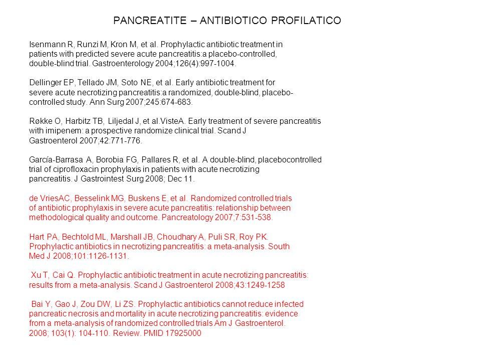 PANCREATITE – ANTIBIOTICO PROFILATICO Isenmann R, Runzi M, Kron M, et al. Prophylactic antibiotic treatment in patients with predicted severe acute pa