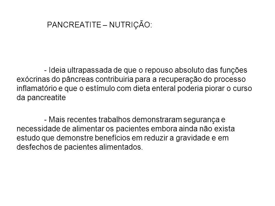 PANCREATITE – NUTRIÇÃO: - Ideia ultrapassada de que o repouso absoluto das funções exócrinas do pâncreas contribuiria para a recuperação do processo i
