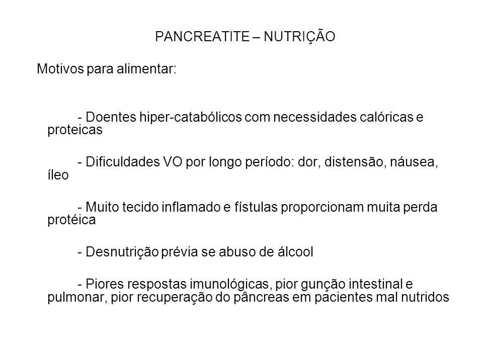 PANCREATITE – NUTRIÇÃO Motivos para alimentar: - Doentes hiper-catabólicos com necessidades calóricas e proteicas - Dificuldades VO por longo período: