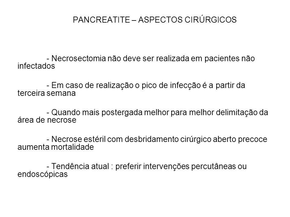 PANCREATITE – ASPECTOS CIRÚRGICOS - Necrosectomia não deve ser realizada em pacientes não infectados - Em caso de realização o pico de infecção é a pa
