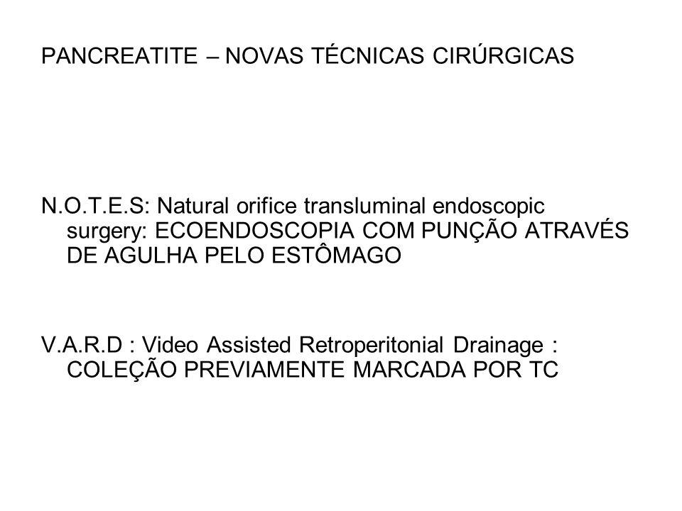 PANCREATITE – NOVAS TÉCNICAS CIRÚRGICAS N.O.T.E.S: Natural orifice transluminal endoscopic surgery: ECOENDOSCOPIA COM PUNÇÃO ATRAVÉS DE AGULHA PELO ES