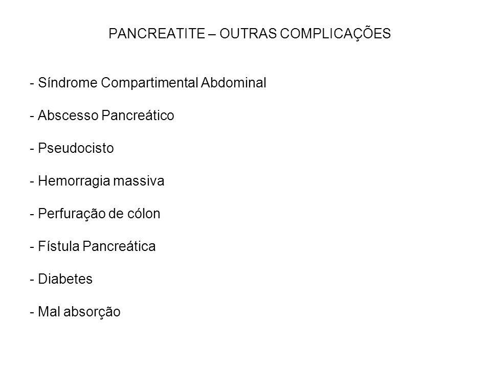 PANCREATITE – OUTRAS COMPLICAÇÕES - Síndrome Compartimental Abdominal - Abscesso Pancreático - Pseudocisto - Hemorragia massiva - Perfuração de cólon