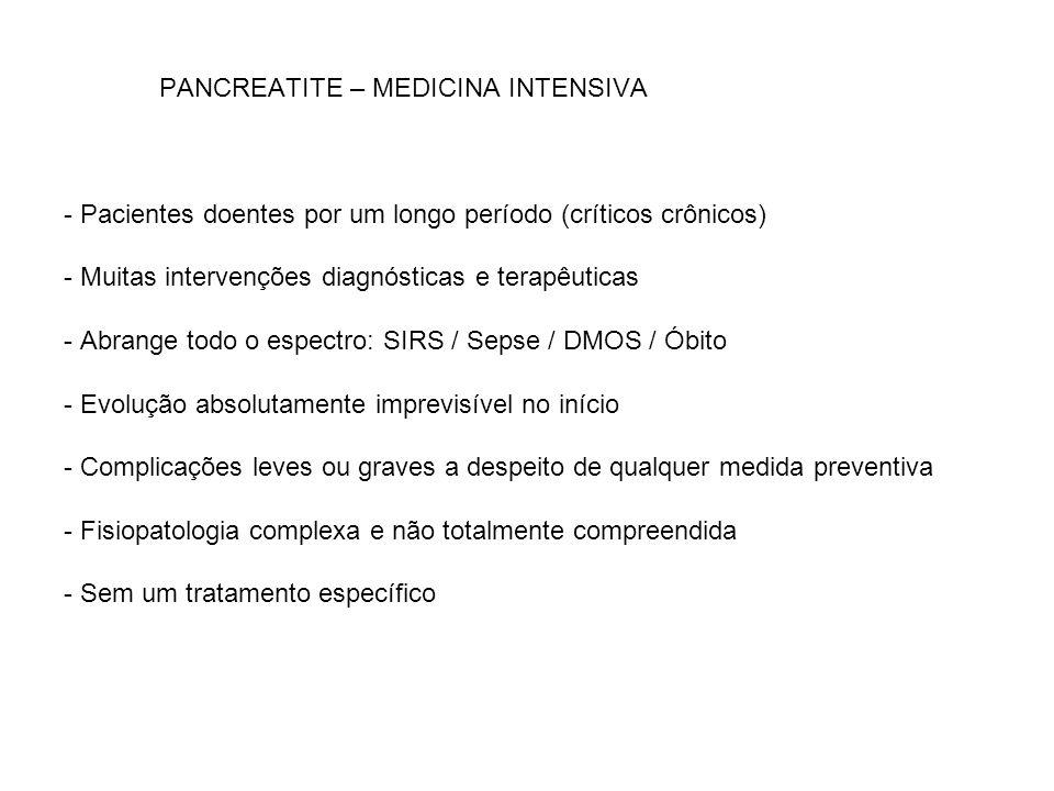 PANCREATITE – MEDICINA INTENSIVA - Pacientes doentes por um longo período (críticos crônicos) - Muitas intervenções diagnósticas e terapêuticas - Abra
