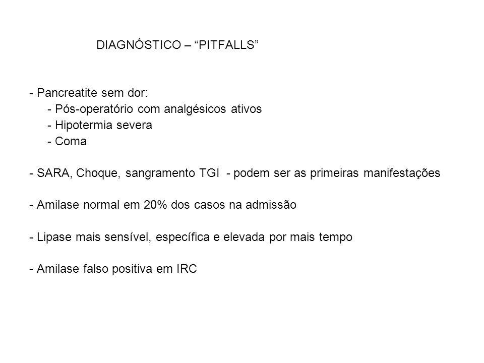 """DIAGNÓSTICO – """"PITFALLS"""" - Pancreatite sem dor: - Pós-operatório com analgésicos ativos - Hipotermia severa - Coma - SARA, Choque, sangramento TGI - p"""