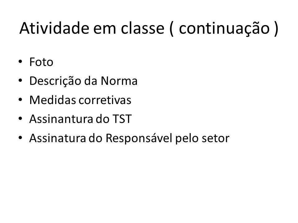 Atividade em classe ( continuação ) Foto Descrição da Norma Medidas corretivas Assinantura do TST Assinatura do Responsável pelo setor