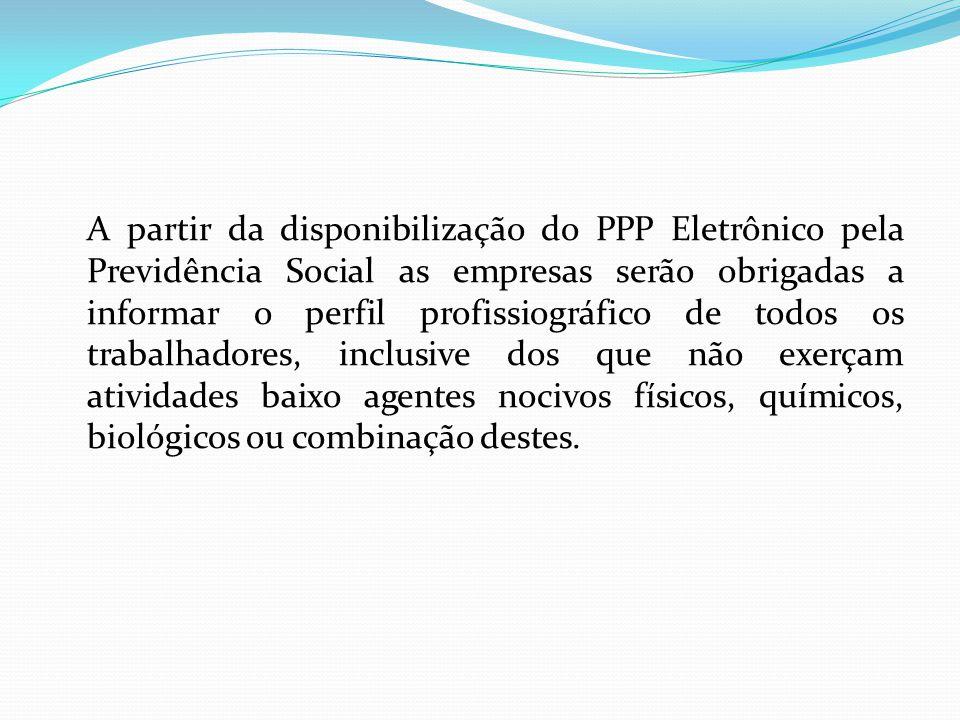 A partir da disponibilização do PPP Eletrônico pela Previdência Social as empresas serão obrigadas a informar o perfil profissiográfico de todos os tr