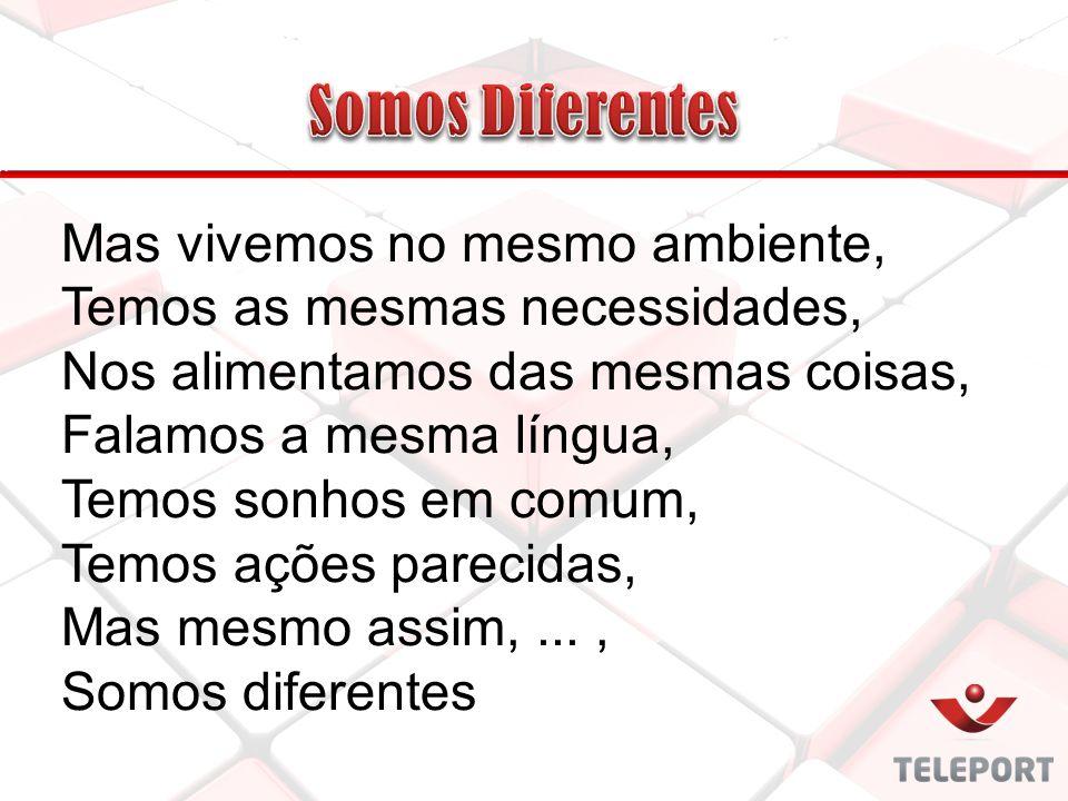 Mas vivemos no mesmo ambiente, Temos as mesmas necessidades, Nos alimentamos das mesmas coisas, Falamos a mesma língua, Temos sonhos em comum, Temos a
