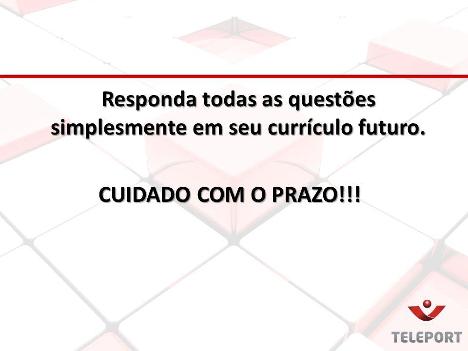 Responda todas as questões simplesmente em seu currículo futuro. CUIDADO COM O PRAZO!!!