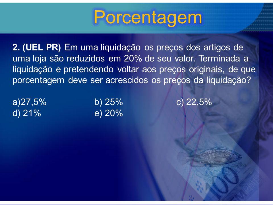 2. (UEL PR) Em uma liquidação os preços dos artigos de uma loja são reduzidos em 20% de seu valor. Terminada a liquidação e pretendendo voltar aos pre