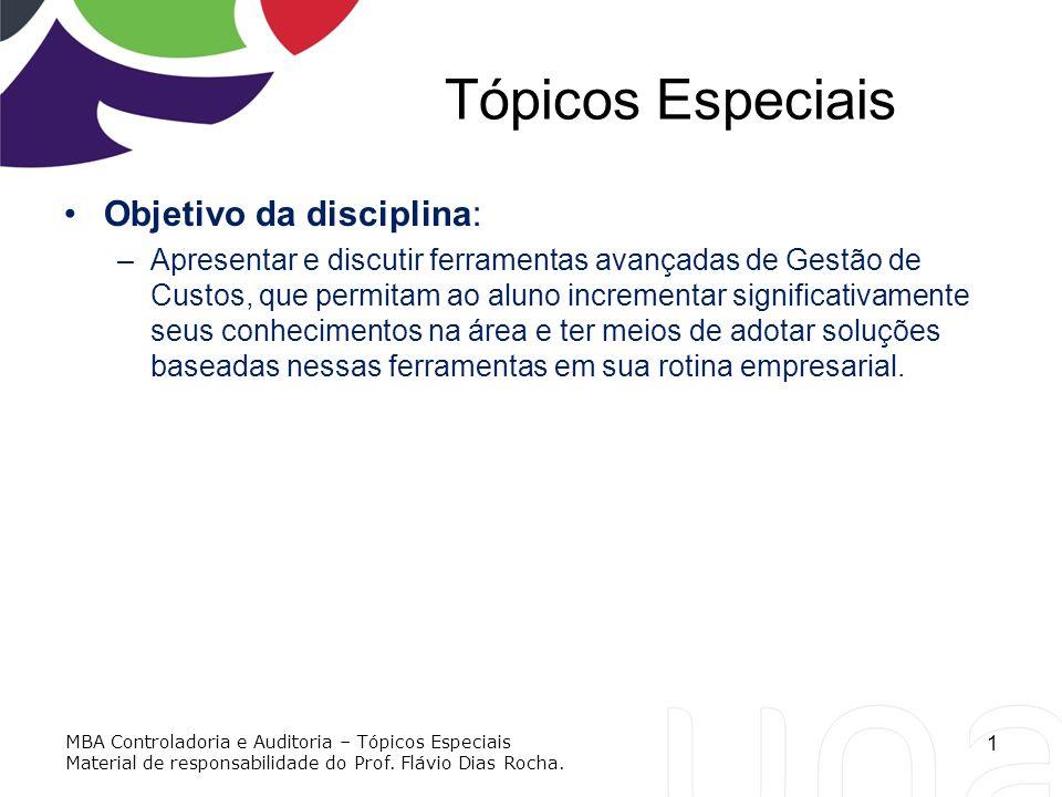 Tópicos Especiais Objetivo da disciplina: –Apresentar e discutir ferramentas avançadas de Gestão de Custos, que permitam ao aluno incrementar signific