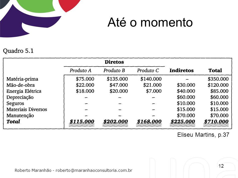 Até o momento 12 Roberto Maranhão - roberto@maranhaoconsultoria.com.br Eliseu Martins, p.37