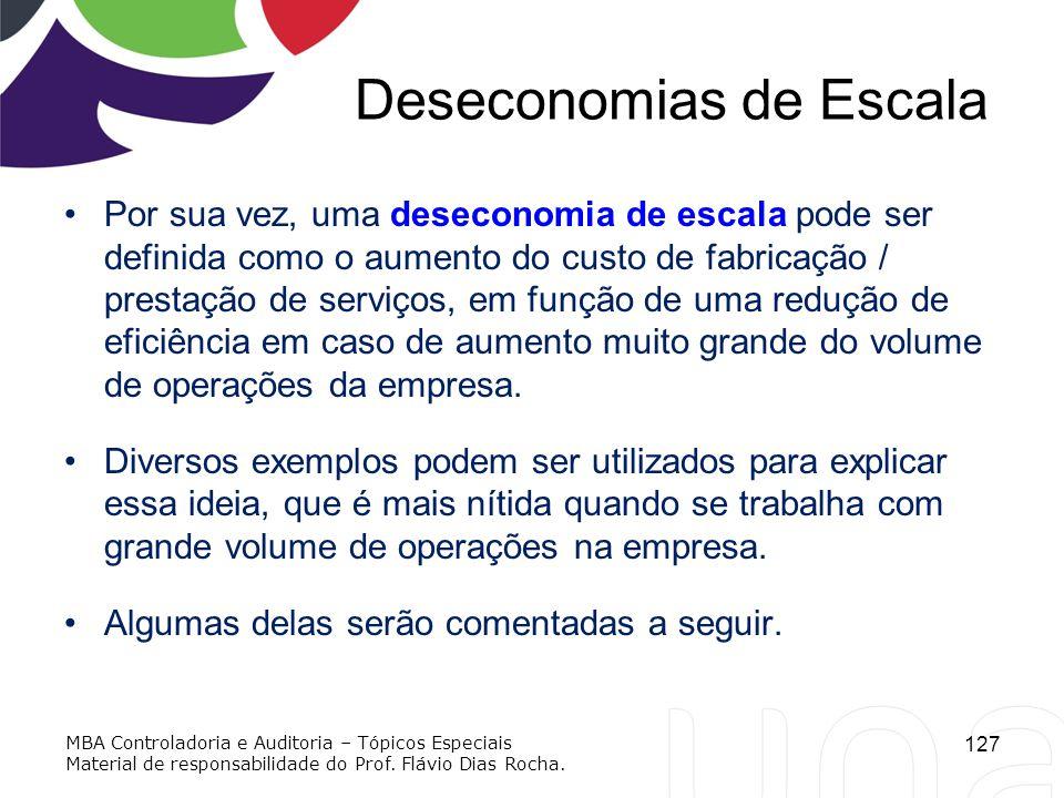 Deseconomias de Escala Por sua vez, uma deseconomia de escala pode ser definida como o aumento do custo de fabricação / prestação de serviços, em funç