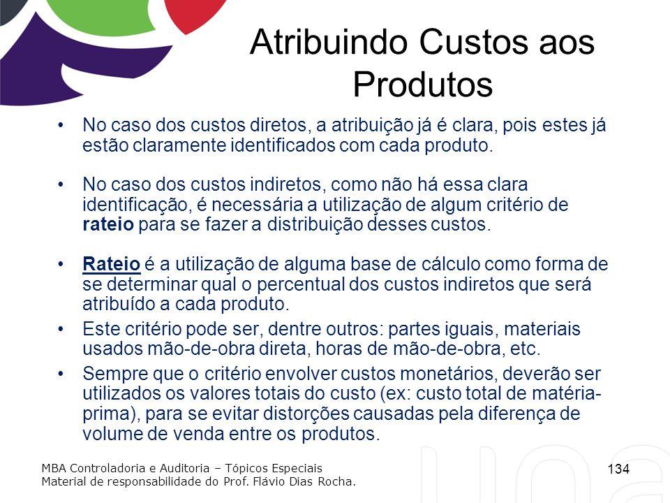 Atribuindo Custos aos Produtos No caso dos custos diretos, a atribuição já é clara, pois estes já estão claramente identificados com cada produto. No