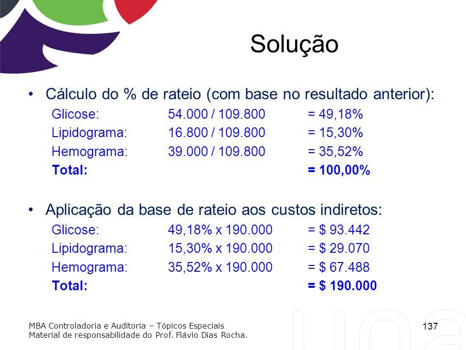 Solução Cálculo do % de rateio (com base no resultado anterior): Glicose: 54.000 / 109.800 = 49,18% Lipidograma:16.800 / 109.800 = 15,30% Hemograma:39