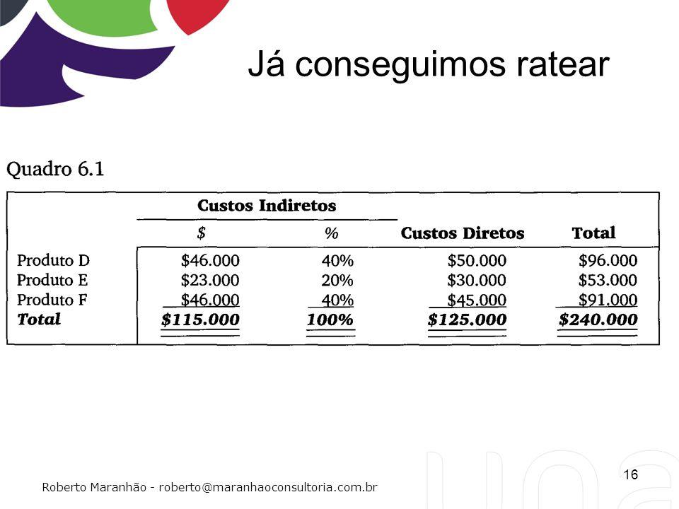 Já conseguimos ratear 16 Roberto Maranhão - roberto@maranhaoconsultoria.com.br
