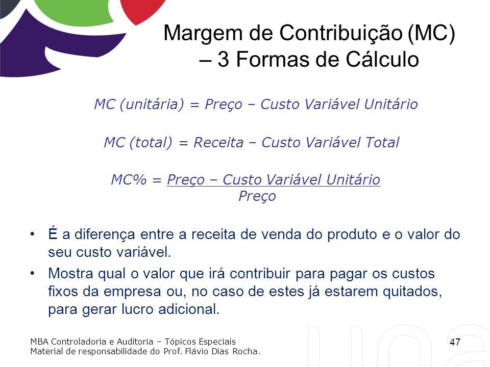 Margem de Contribuição (MC) – 3 Formas de Cálculo É a diferença entre a receita de venda do produto e o valor do seu custo variável. Mostra qual o val