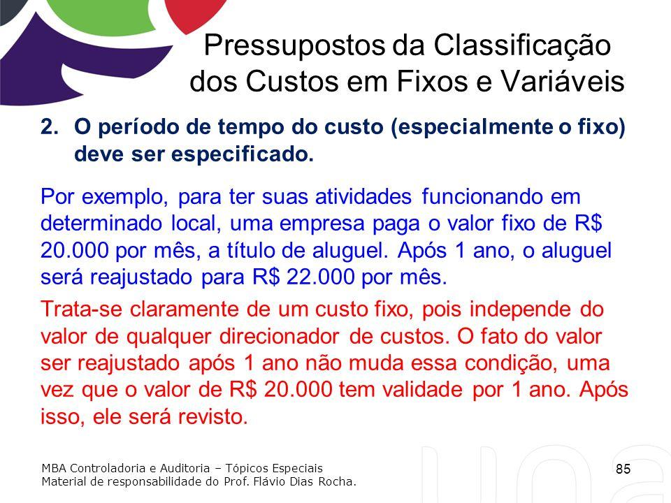 Pressupostos da Classificação dos Custos em Fixos e Variáveis 2.O período de tempo do custo (especialmente o fixo) deve ser especificado. Por exemplo,