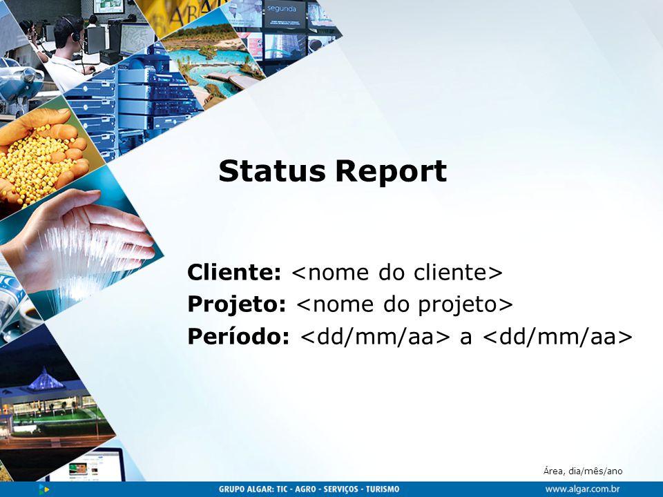 Área, dia/mês/ano Status Report Cliente: Projeto: Período: a