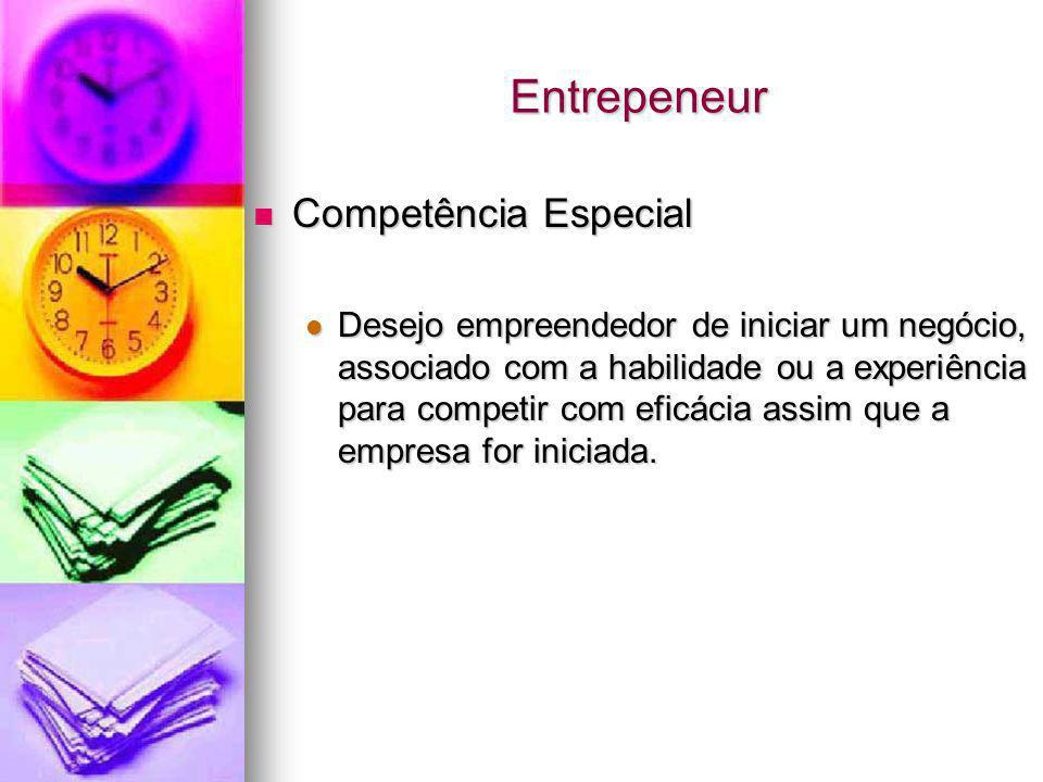 Entrepeneur Competência Especial Competência Especial Desejo empreendedor de iniciar um negócio, associado com a habilidade ou a experiência para comp