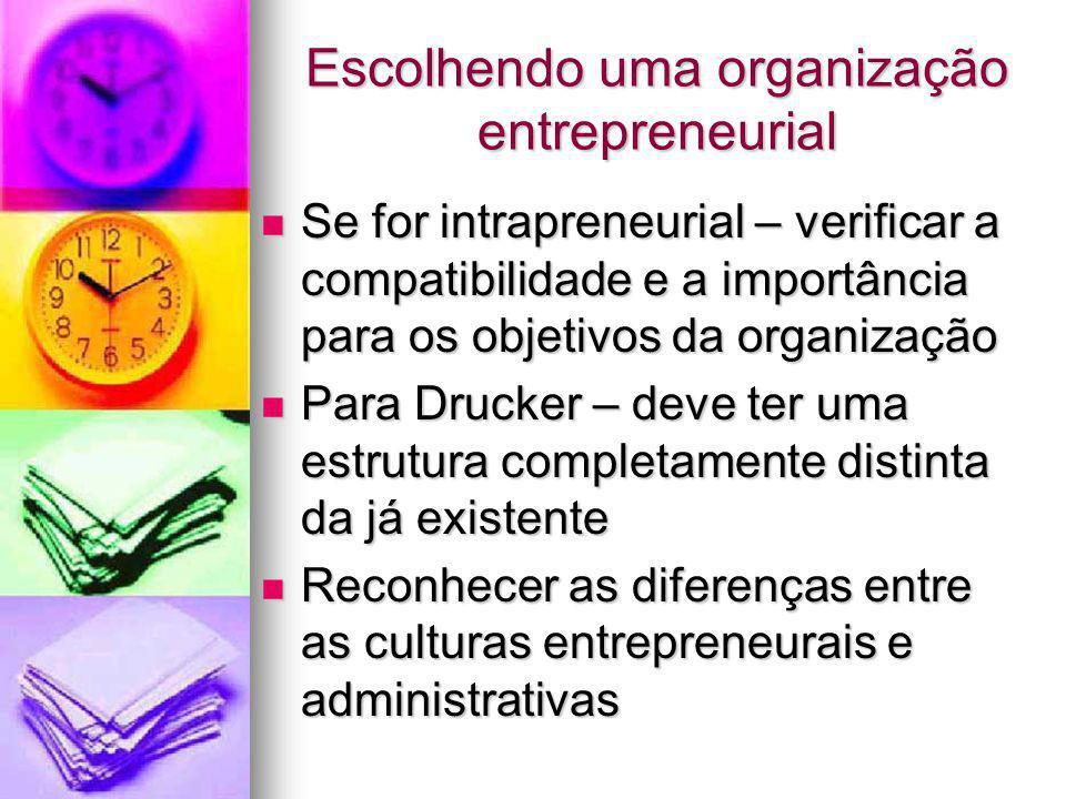 Escolhendo uma organização entrepreneurial Se for intrapreneurial – verificar a compatibilidade e a importância para os objetivos da organização Se fo