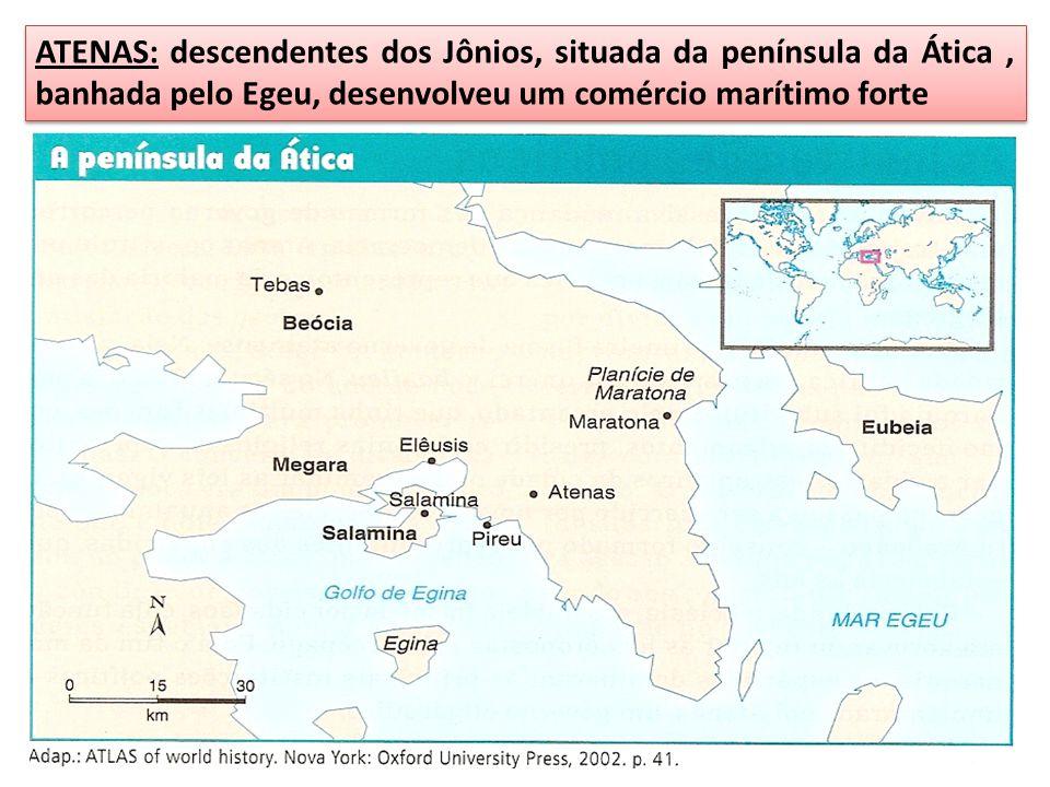 ATENAS: descendentes dos Jônios, situada da península da Ática, banhada pelo Egeu, desenvolveu um comércio marítimo forte