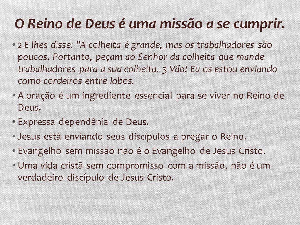 O Reino de Deus é uma missão a se cumprir. 2 E lhes disse: