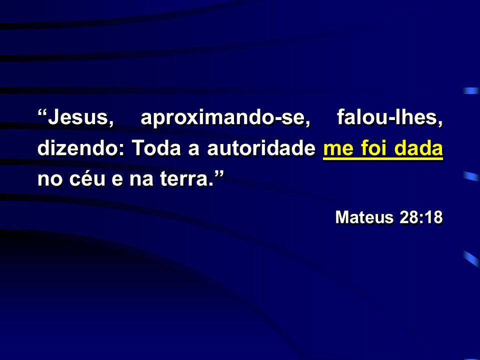 """""""Jesus, aproximando-se, falou-lhes, dizendo: Toda a autoridade me foi dada no céu e na terra."""" Mateus 28:18 """"Jesus, aproximando-se, falou-lhes, dizend"""