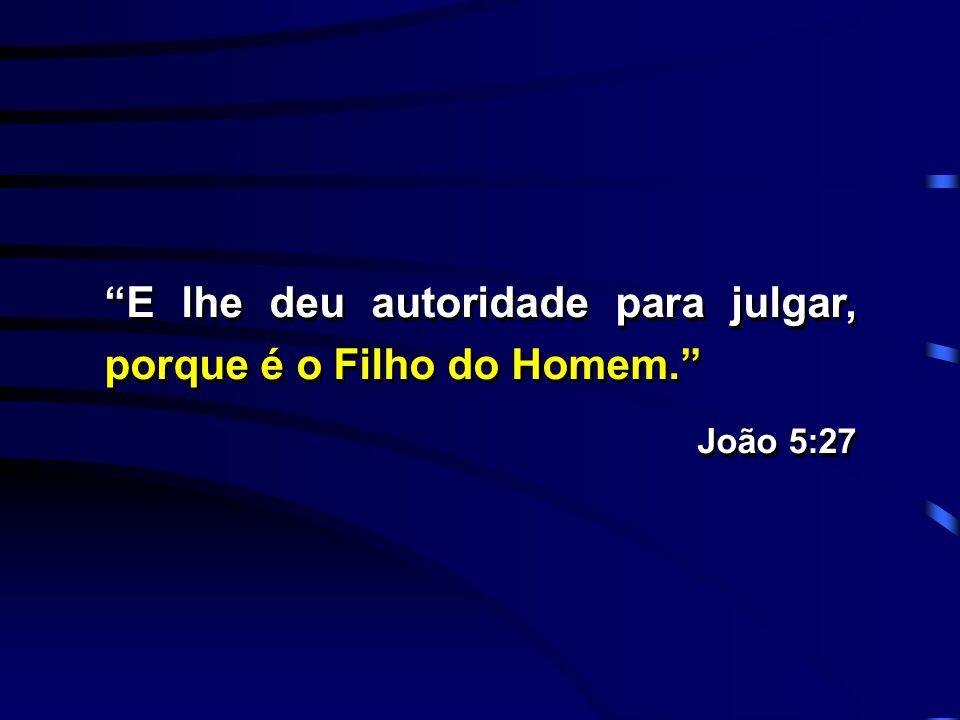 """""""E lhe deu autoridade para julgar, porque é o Filho do Homem."""" João 5:27 """"E lhe deu autoridade para julgar, porque é o Filho do Homem."""" João 5:27"""