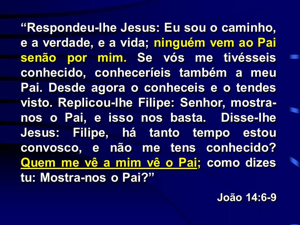 """""""Respondeu-lhe Jesus: Eu sou o caminho, e a verdade, e a vida; ninguém vem ao Pai senão por mim. Se vós me tivésseis conhecido, conheceríeis também a"""