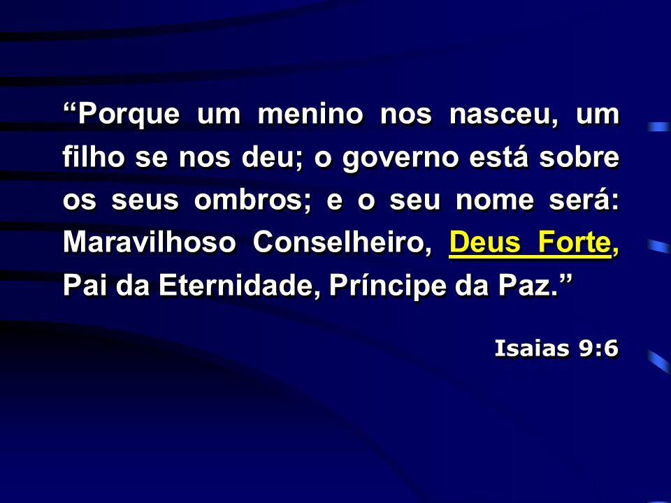 """""""Porque um menino nos nasceu, um filho se nos deu; o governo está sobre os seus ombros; e o seu nome será: Maravilhoso Conselheiro, Deus Forte, Pai da"""