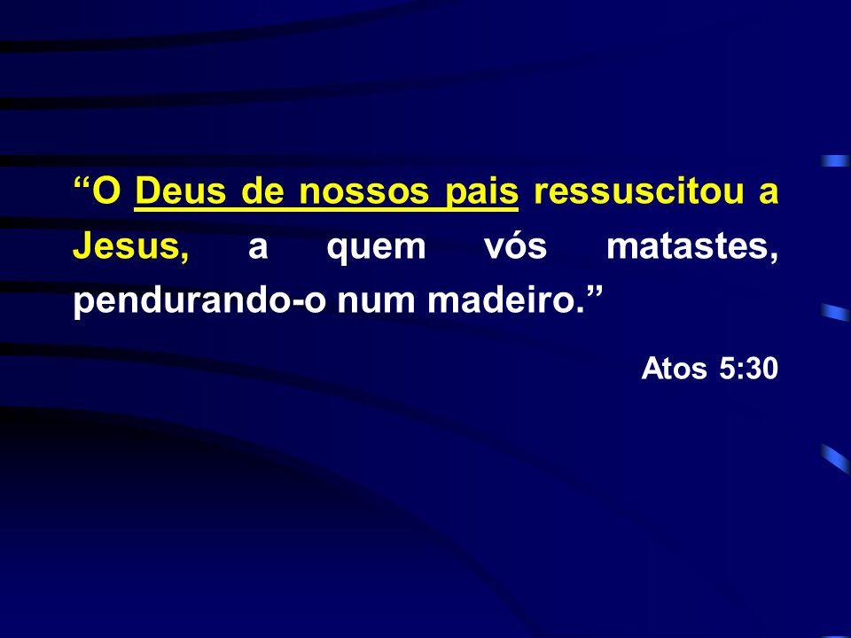 """""""O Deus de nossos pais ressuscitou a Jesus, a quem vós matastes, pendurando-o num madeiro."""" Atos 5:30"""