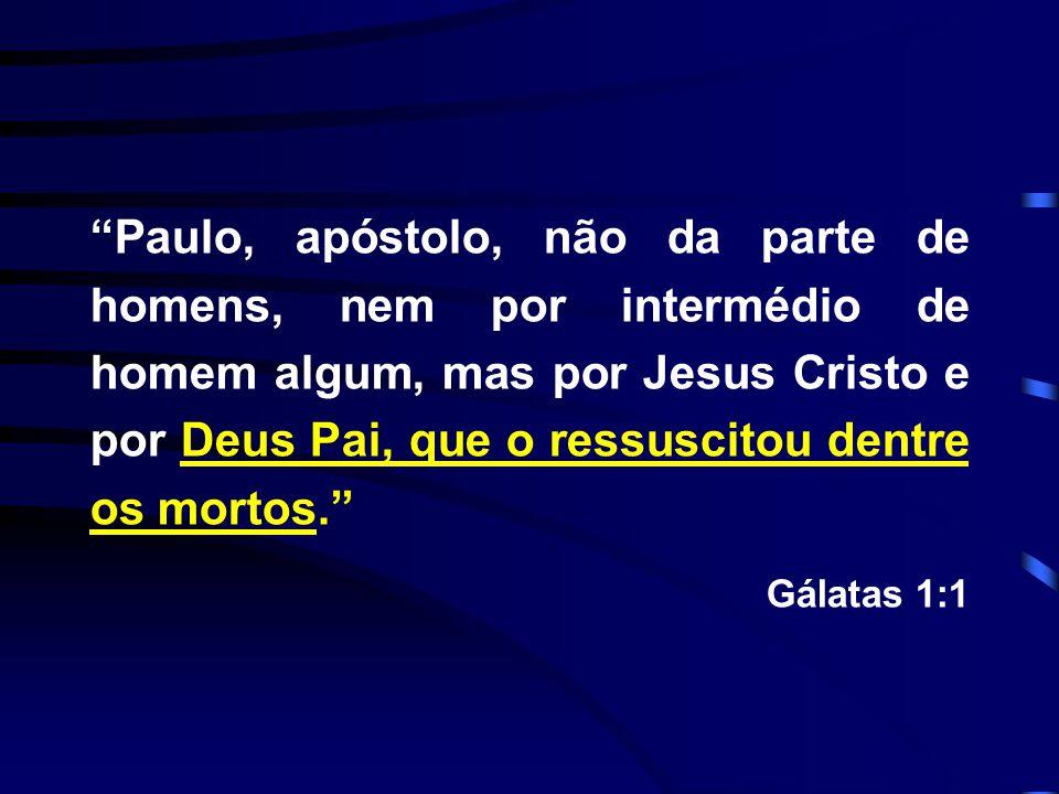 """""""Paulo, apóstolo, não da parte de homens, nem por intermédio de homem algum, mas por Jesus Cristo e por Deus Pai, que o ressuscitou dentre os mortos."""""""