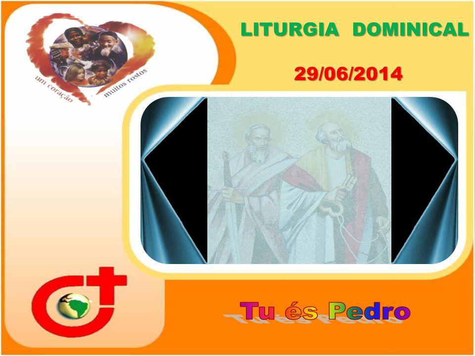 LITURGIA DOMINICAL 29/06/2014 LITURGIA DOMINICAL 29/06/2014